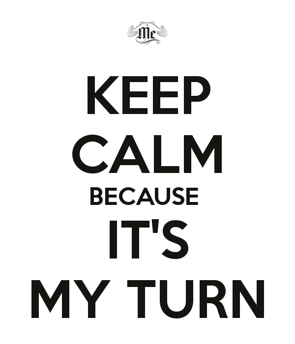 keep-calm-because-it-s-my-turn-4.png
