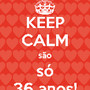 keep-calm-sao-so-36-anos.png